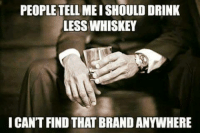 Costco, Memes, and 🤖: PEOPLE TELL MEISHOULD DRINK  LESS WHISKEY  ICANTFIND THAT BRANDANYWHERE Not even at Costco.