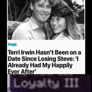 Loyalty ∞: People  Terri Irwin Hasn't Been on a  Date Since Losing Steve: '  Already Had My Happily  Ever After  Loyalty III  u/ashido-kun Loyalty ∞