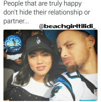 Memes, Social Media, and Captioned: People that are truly happy  don't hide their relationship or  partner  beachginitilidL No one that truly loves you hides you or doesn't show you off. Real talk! 💯 No where on this meme or in my caption do I mention social media so keep your comments to the main point of the meme. Thank you! Shout out to @ayeshacurry and @stephencurry30 STOP and Follow Me 👣 @beachgirltilidi_ 👙💏💔😂 @beachgirltilidi_ 👙💏💔😂 and my backup page 👣 @beachgirltilidie 👙 beachgirltilidi love lovestory truelove reallove real true respect loyalty commitment truth nolies relationship relationships loveofmylife worldtome myman mylady us couple couples quotes quote meandyou youandme loveyou ayeshacurry stephencurry thecurrys