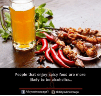 Spicy: People that enjoy spicy food are more  likely to be  alcoholics..  団/didyouknowpagel  O@didyouknowpage
