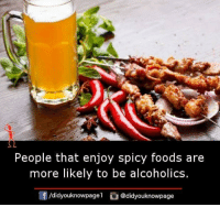 Memes, Spicy, and 🤖: People that enjoy spicy foods are  more likely to be alcoholics  f/didyouknowpagel@didyouknowpage
