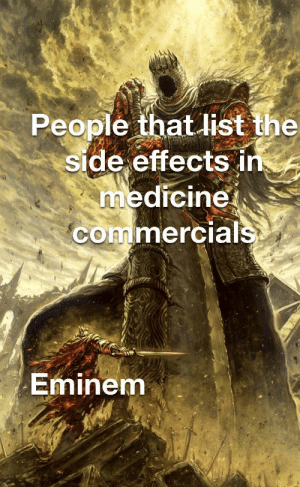 The true rap gods: People that list the  side effects in  medicine  commercials  Eminem The true rap gods