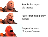 "ifunny: People that repost  old memes  wFlashSFire  People that post iFunny  memes  People that make  ""7 upvote"" memes"