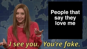 Fake, Love, and Memes: People that  say they  love me  l see you.  You're fake. More of the best memes at http://mountainmemes.tumblr.com