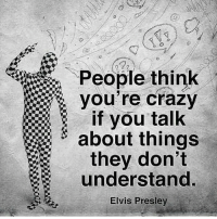 It's to your advantage for people to think you're crazy and ironically, you must be light the fire of life 💯 Inspired by my friend Michal @24hoursuccess markiron: People think  if you talk  about things  they don't  understand  Elvis Presley It's to your advantage for people to think you're crazy and ironically, you must be light the fire of life 💯 Inspired by my friend Michal @24hoursuccess markiron