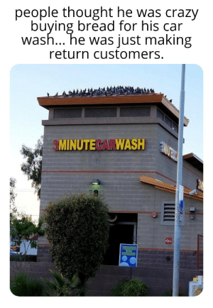Crazy, Funny, and Good: people thought he was crazy  buying bread for his car  wash... he was just making  return customers.  3MINUTECARWASH  THANN'S A good businessman knows how to think it off the box.