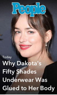 Today, Her, and Fifty Shades: People  Today  Why Dakota's  Fifty Shades  Underwear Was  Glued to Her Body <p>You ever just read something so horrific that your whole body shuts down?</p>