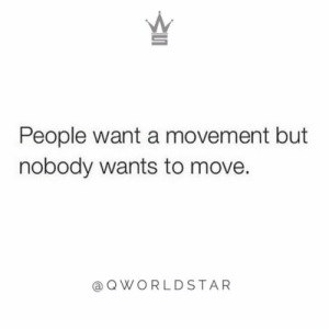 """Too many people talk too much instead of taking action...start movin b...make shit happen..."" 💯 @QWorldstar #PositiveVibes https://t.co/tRFw0NC62l: People want a movement but  nobody wants to move.  a QWORLDSTAR ""Too many people talk too much instead of taking action...start movin b...make shit happen..."" 💯 @QWorldstar #PositiveVibes https://t.co/tRFw0NC62l"