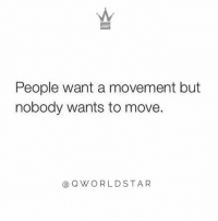 """Real sh*t...too many people talk too much instead of taking action...start movin' b...make sh*t happen..."" 💯 @QWorldstar https://t.co/lKLshv7EF3: People want a movement but  nobody wants to move  @QWORLDSTAR ""Real sh*t...too many people talk too much instead of taking action...start movin' b...make sh*t happen..."" 💯 @QWorldstar https://t.co/lKLshv7EF3"