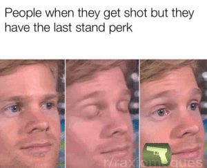 Rule#2 of zombieland Double Tap: People when they get shot but they  have the last stand perk  r/raxiom ques Rule#2 of zombieland Double Tap