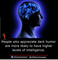dark: People who appreciate dark humor  are more likely to have higher  levels of intelligence.  団/didyouknowpagel R @didyouknowpage