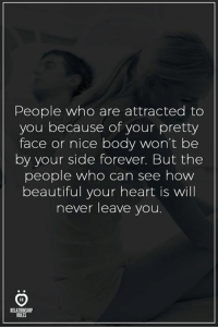 Beautiful, Forever, and Heart: People who are attracted to  you because of your pretty  face or nice body won't bee  by your side forever. But the  people who can see how  beautiful your heart is will  never leave you  RELATIONSHI  RULES Truth!
