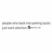 Funny, Memes, and Twitter: people who back into parking spots  just want attention A  @sarcasm_only (via twitter-badbitchh96)