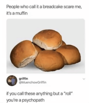 """Memes, Scare, and Yummy: People who call it a breadcake scare me,  it's a muffin  griffin  @MuenchowGriffin  if you call these anything but a """"roll""""  you're a psychopath Yummy breadcake via /r/memes https://ift.tt/2KeMl4X"""