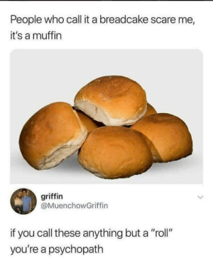 """They see me rollin' by WayMoreThanTheTip MORE MEMES: People who call it a breadcake scare me  it's a muffin  griffin  @MuenchowGriffin  if you call these anything but a """"roll""""  you're a psychopath They see me rollin' by WayMoreThanTheTip MORE MEMES"""