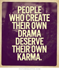 Karma Quotes: PEOPLE  WHO CREATE  THEIR OWN  DRAMA  DESERVE  THEIR OWN  KARMA  PICTURE QUOTES COM