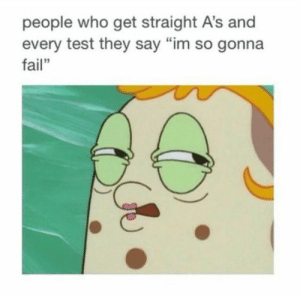 """glorious74:  studentlifeproblems:  If you are a student Follow @studentlifeproblems  Me 😂 The thing is, I don't know how I'm even passing anything. And I am now open to the idea of failing tests ever since I got a 33% on a chemistry test (even though I had five cheat sheets, my phone, and three friends): people who get straight A's and  every test they say """"im so gonna  fail"""" glorious74:  studentlifeproblems:  If you are a student Follow @studentlifeproblems  Me 😂 The thing is, I don't know how I'm even passing anything. And I am now open to the idea of failing tests ever since I got a 33% on a chemistry test (even though I had five cheat sheets, my phone, and three friends)"""