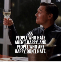 Life, Memes, and Happy: PEOPLE WHO HATE  ARENT HAPPY, AND  PEOPLE WHO ARE  HAPPY DONT HATE. Life is too short to waste time hating anyone. 💯 millionairementor