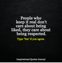 <3: People who  keep it real don't  care about being  liked, they care about  being respected.  Type 'Yes' if you agree.  Inspirational Quotes Journal <3