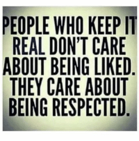 GoodMorning 👍🏾👍🏾 HoodDeaconShow RSMS: PEOPLE WHO KEEP IT  REAL DON'T CARE  ABOUT BEING LIKED  THEY CARE ABOUT  BEING RESPECTED GoodMorning 👍🏾👍🏾 HoodDeaconShow RSMS