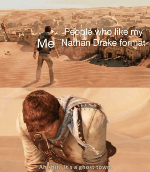 Drake, Love, and Shit: People who like my  Mel Nathan Drake format  u/pinnnyskenis  Ah shit. It's a ghost town No love for drake?