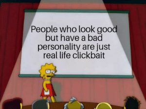 clickbait: People who look good  but have a bad  personality are just  real life clickbait