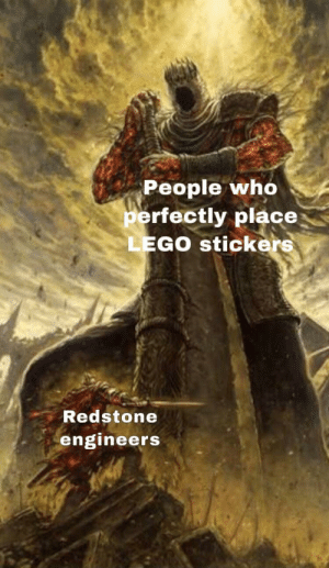 The superior people: People who  perfectly place  LEGO stickers  Redstone  engineers The superior people
