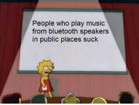 Bluetooth, Memes, and Music: People who play music  from bluetooth speakers  in public places suck Most true fact of all time via /r/memes http://bit.ly/2CJOqT8