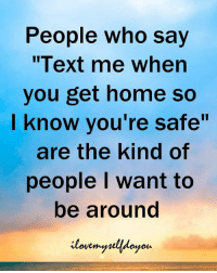 """Memes, Home, and 🤖: People who say  ext me when  you get home so  I know you're safe""""  are the kind of  people I want to  be around"""
