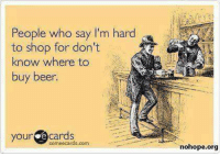 Beer, Memes, and 🤖: People who say I'm hard  to shop for don't  know where to  buy beer.  Your Cards  nohope.org