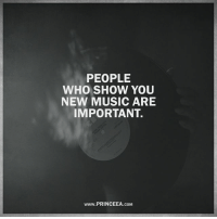 Memes, Music, and 🤖: PEOPLE  WHO SHOW YOU  NEW MUSIC ARE  IMPORTANT.  www.PRINCEEA.coM Sometimes music can tell you more about a person than a conversation. Motivation Inspire Positive Greatness PrinceEa Gratefulness Liveinthemoment