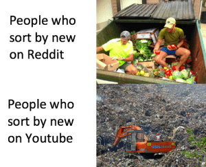 Dank, Memes, and Reddit: People who  sort by new  on Reddit  People who  sort by new  on Youtube The real heroes. by -CorrectOpinion- MORE MEMES