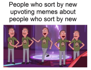 Dank, Memes, and Target: People who sort by new  upvoting memes about  people who sort by new  wew)  6 meirl by DrMagicHandz MORE MEMES
