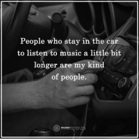 My kind of people...: People who stay in the car  to listen to music a little bit  longer are my kind  of people  HIGHER PERSPECTIVE My kind of people...