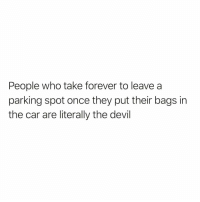Funny, Life, and Weird: People who take forever to leave a  parking spot once they put their bags in  the car are literally the devil What are you doing!!??? Writing your last will and testament you weird person with all the time in the world!!😤😤😤 Tag someone who does this and block them in real life😒 iminarush moooovah letsgooo