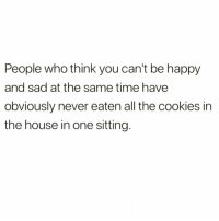 Cookies, Facts, and Funny: People who think you can't be happy  and sad at the same time have  obviously never eaten all the cookies in  the house in one sitting. This is facts @disco_infern0 😅