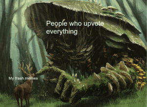 Another One, Memes, and Trash: People who upvote  everything  My trash memes Here comes another one