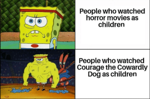 Brave bois.: People who watched  horror movies as  children  People who watched  Courage the Cowardly  Dog as children  డదేపతో Brave bois.
