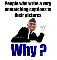 Why why ??: People Who write a Very  unmatching captions to  their pictures  meme NEPAL  Why Why why ??