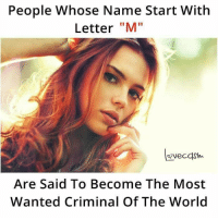 """Memes, World, and 🤖: People Whose Name Start With  Letter """"M""""  Are Said To Become The Most  Wanted Criminal Of The World Tag them 😂"""