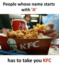 Kfc, Memes, and 🤖: People whose name starts  with 'A'  has to take you KFC Follow our new page - @sadcasm.co