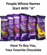 "ilk: People Whose Names  Start With ""A""  Dairy M  FREE  DairyaryMil  Dairy Mill  Dairyiry  Dairy  Dairy Mt  Dairy Mi Dairy  ilk  ORE  gubbly  CHOCO  ROAST ALMO  ROAST ATM 。  Have To Buy You,  Your Favorite Chocolate"