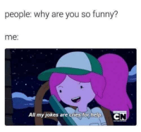 """Funny, Memes, and Help: people: why are you so funny?  me:  All my jokes are cries for help <p>I'm S C R E A M I N G via /r/memes <a href=""""https://ift.tt/2mSPlZG"""">https://ift.tt/2mSPlZG</a></p>"""