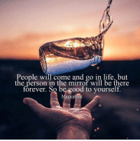 Life, Memes, and Awkward: People will come and go in life, but  the person in the mirror will be there  forever. So be good to yourself.  Magical line Do you want to know the right words to say next time you see your ex? Do you want to put an end to the awkward silences? The comprehensive guide to winning your ex back -> http://bit.ly/Sayingslove