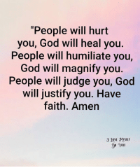 "God, Memes, and Faith: ""People will hurt  you, God will heal you.  People will humiliate you,  God will magnify you  People will judge you, God  will justify you. Have  faith. Amen  30VE MYSELF  DO YOU! <3"