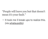 "Advice, Cute, and Target: ""People will leave you but that doesn't  mean it's your fault.""  It took me 3 break ups to realize this.  (via whatsupdOc) dailyinspirationquotes:follow for daily quotes"