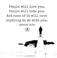 Love, Memes, and Abraham: People will love you.  People will hate you.  And none of it will have  anything to do with you.  ABRAHAM HICKS  ng to do wi.th you.  ID Never did and it never will... 🥂❤️ @timkarsliyev