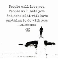 Love, Memes, and Abraham: People will love you.  People will hate you.  And none of it will have  anything to do with you.  ABRAHAM HICKS  AD On point Tim @dailydose Just keep polarizing and the right people will find you. . calmmind markiron fighttoremaincalm