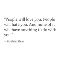 """Love, Abraham, and Abraham Hicks: """"People will love you. People  will hate you. And none of it  will have anything to do with  you.  35  Abraham Hicks"""