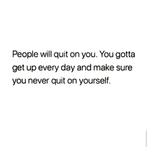 https://t.co/G20toMjdtN: People will quit on you. You gotta  get up every day and make sure  you never quit on yourself. https://t.co/G20toMjdtN